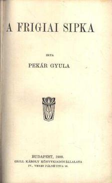 Pekár Gyula - A frigiai sipka [antikvár]