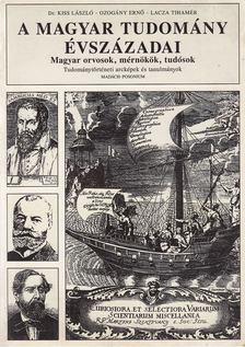 Dr. Kiss László, Ozogány Ernő, Lacza Tihamér - A magyar tudomány évszázadai [antikvár]
