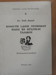 Dr. Tóth József - Kossuth Lajos nyomában hazai és külföldi tájakon [antikvár]