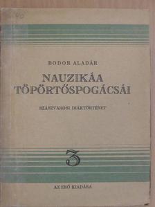 Bodor Aladár - Nauzikáa töpörtőspogácsái [antikvár]