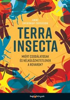 Anne Sverdrup-Thygeson - Terra Insecta - Miért csodálatosak és nélkülözhetetlenek a rovarok? [eKönyv: epub, mobi]