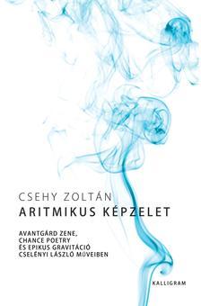 CSEHY ZOLTÁN - Aritmikus képzelet - Avantgárd zene, chance poetry és epikus gravitáció Cselényi László műveiben