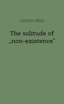 """Leontin Med - The solitude of ,,non-existence"""" [eKönyv: epub, mobi]"""