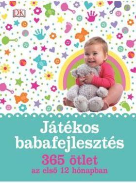 Játékos babafejlesztés - 365 ötlet az első 12 hónapban