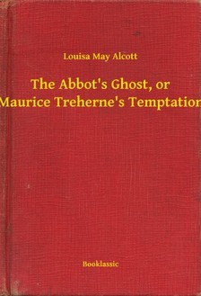 Louisa May Alcott - The Abbot's Ghost, or Maurice Treherne's Temptation [eKönyv: epub, mobi]