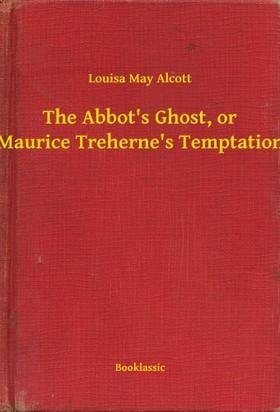 Louisa May Alcott - The Abbot's Ghost, or Maurice Treherne's Temptation [eKönyv: epub, mobi]