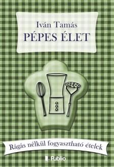 Tamás Iván - Pépes élet - Rágás nélkül fogyasztható ételek [eKönyv: epub, mobi]