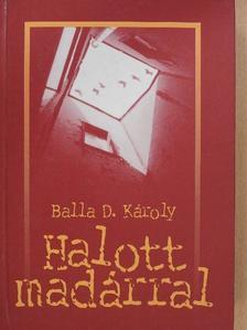 Balla D. Károly - Halott madárral [antikvár]