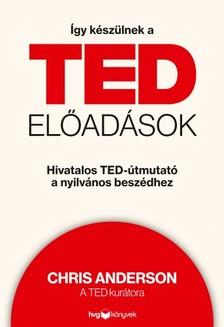 Chris Anderson - Így készülnek a TED-előadások - Hivatalos TED-útmutató a nyilvános beszédhez [eKönyv: epub, mobi]
