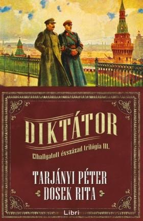 TARJÁNYI PÉTER - DOSEK RITA - Diktátor - Elhallgatott évszázad trilógia III.
