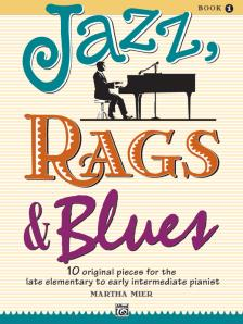 MIER, MARTHA - JAZZ, RAGS & BLUES BOOK 1 - 10 ORIGINAL PIECES FOR THE LATE ELEMENTARY TO EARLY INTERMEDIATE PIANIST