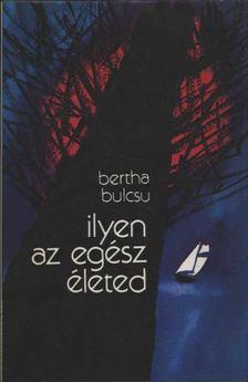 Bertha Bulcsu - Ilyen az egész életed [antikvár]