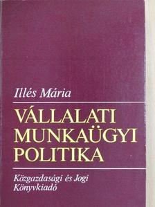 Illés Mária - Vállalati munkaügyi politika [antikvár]
