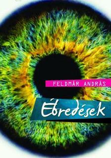 FELDMÁR ANDRÁS - Ébredések