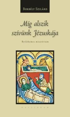 BORBÉLY SZILÁRD - Míg alszik szívünk Jézuskája [eKönyv: epub, mobi]