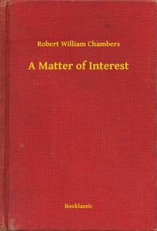 Chambers Robert William - A Matter of Interest [eKönyv: epub, mobi]