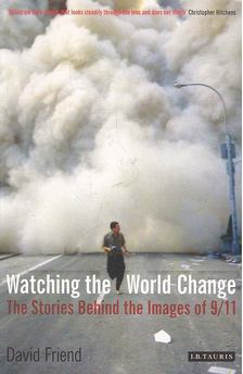 Friend, David - Watching the World Change - The Stories Behind the Images of 9/11 [antikvár]