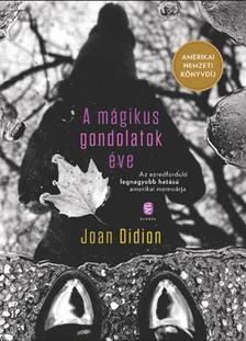 JOAN DIDION - A mágikus gondolatok éve