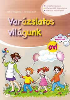 Dohar Magdolna, Kerekes Judit - Varázslatos világunk ovi 4-6 éveseknek (matricás melléklettel)