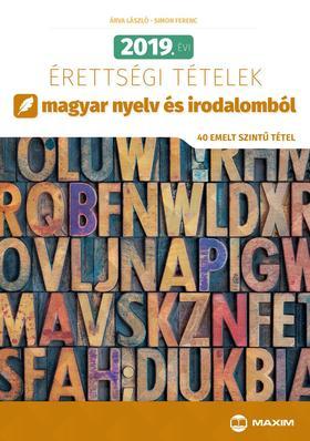 Árva László, Simon Ferenc - 2019. évi érettségi tételek magyar nyelv és irodalomból (40 emelt szintű tétel)