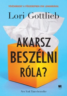 Lori, Gottlieb - Akarsz beszélni róla? - A pszichológus, az ő pszichológusa és a mi életünk [eKönyv: epub, mobi]