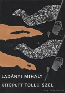 Ladányi Mihály - Kitépett tollú szél [antikvár]