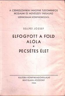 Sellyei József - Elfogyott a föld alóla; Pecsétes élet [antikvár]