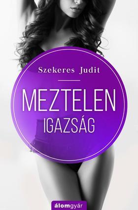 Szekeres Judit - Meztelen igazság