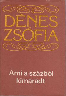 Dénes Zsófia - Ami a százból kimaradt [antikvár]