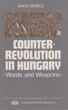 Berecz János - 1956 Counter-Revolution in Hungary [antikvár]
