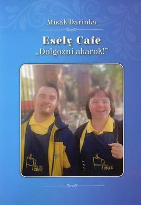 """Misák Darinka - Esély Café """"Dolgozni akarok!"""""""