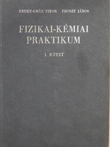 Erdey-Grúz Tibor - Fizikai-kémiai praktikum I. [antikvár]