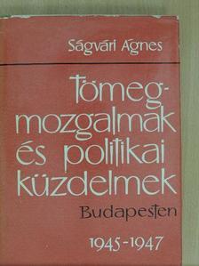 Ságvári Ágnes - Tömegmozgalmak és politikai küzdelmek Budapesten [antikvár]