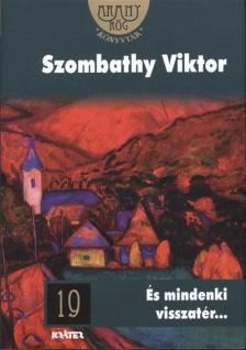 SZOMBATHY VIKTOR - ÉS MINDENKI VISSZATÉR... - ARANYRÖG KVT. 19.