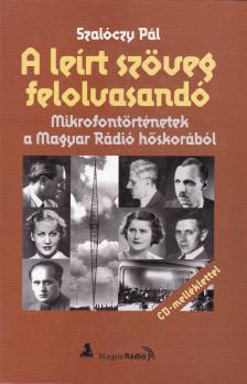 Szalóczy Pál - A LEÍRT SZÖVEG FELOLVASANDÓ - MIKROFONTÖRTÉNETEK A MAGYAR RÁ ***