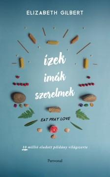 Elizabeth Gilbert - Ízek, imák, szerelmek [eKönyv: epub, mobi]