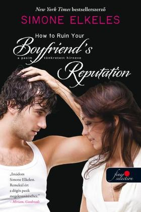 Simone Elkeles - How to Ruin Your Boyfriend's Reputation - A pasim tönkretett hírneve (Hogyan tegyük tönkre 3.)