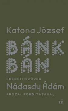 Katona József - Bánk bán - eredeti szöveg Nádasdy Ádám prózai fordításával [eKönyv: epub, mobi]