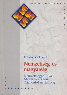 Tilkovszky Lóránt - Nemzetiség és magyarság [antikvár]