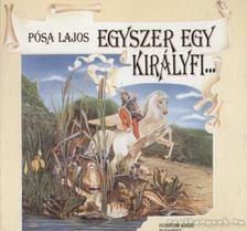 Pósa Lajos - Egyszer egy királyfi... [antikvár]