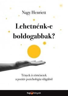 NAGY HENRIETT - Lehetnénk-e boldogabbak? - Tények és történetek a pozitív pszichológia világából [eKönyv: epub, mobi]