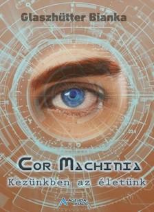 Bianka Glaszhütter - Cor Machinia [eKönyv: epub, mobi]