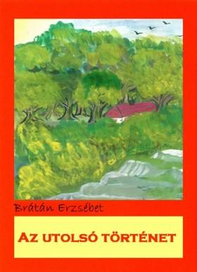 BRÁTÁN ERZSÉBET - Az utolsó történet [eKönyv: pdf, epub, mobi]