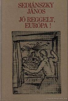 Sediánszky János - Jó reggelt, Európa! [antikvár]
