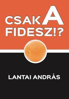 Lantai András - Csak a Fidesz!?