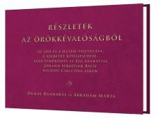 DUKAY BARNABÁS - ÁBRAHÁM MÁRTA - RÉSZLETEK AZ ÖRÖKKÉVALÓSÁGBÓL - KÖNYV (Bach Ciaccona elemzése)