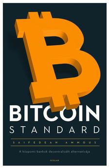 Saifedean Ammous - BITCOIN STANDARD - A központi bankok decentralizált alternatívája