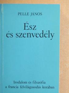 Pelle János - Ész és szenvedély [antikvár]