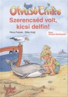 FIETZEK, PETRA - VOIGHT, SILKE - Szerencséd volt, kicsi delfin!
