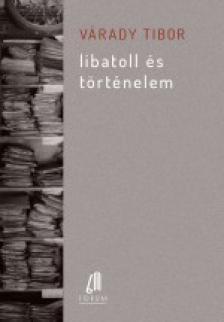 Várady Tibor - Libatoll és történelem - ÜKH 2017